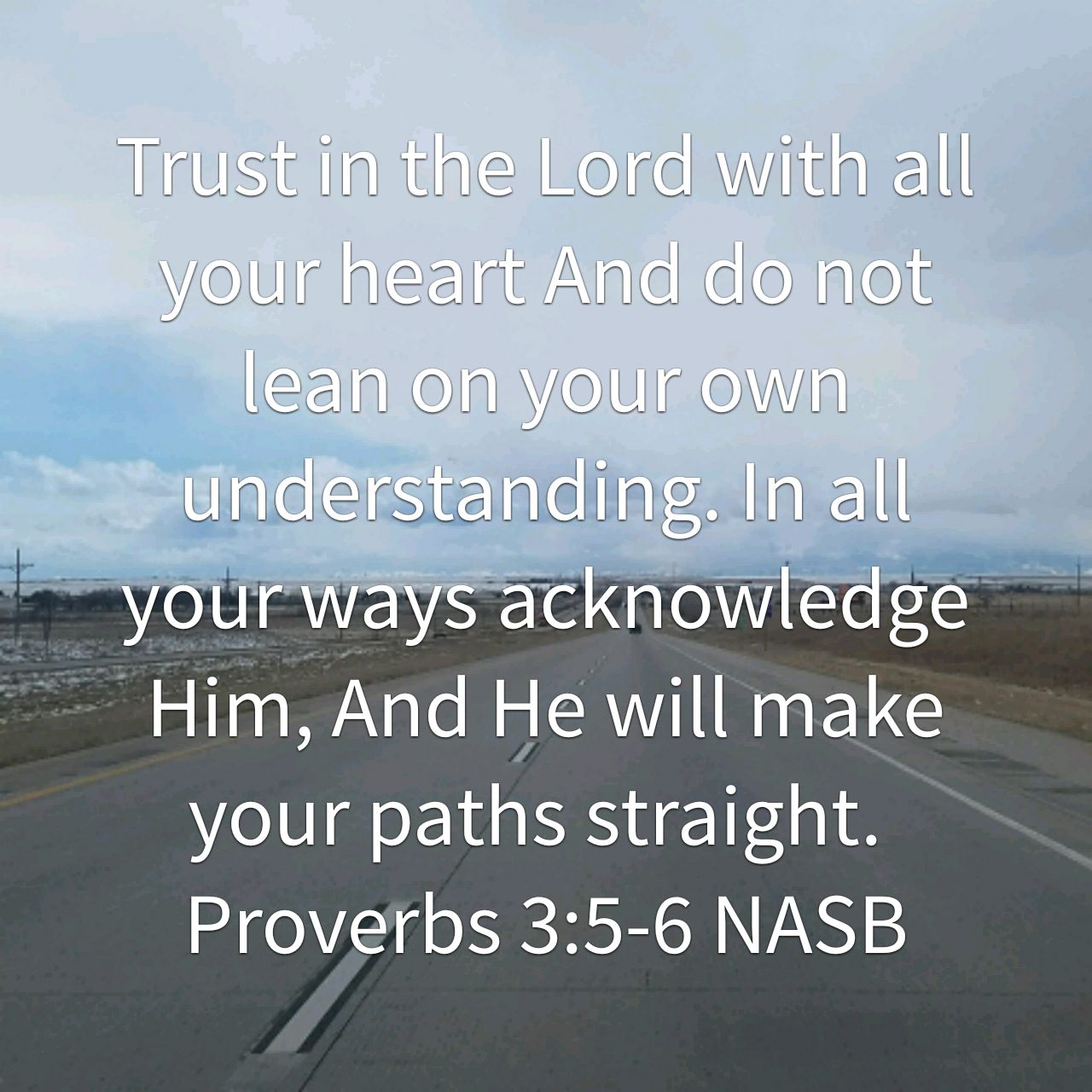 Trust in the Lord with all your heart And do not lean on your own